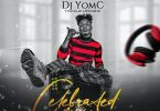 [MIXTAPE] DJ Yomc – Celebrated Mix (Vol. 3)