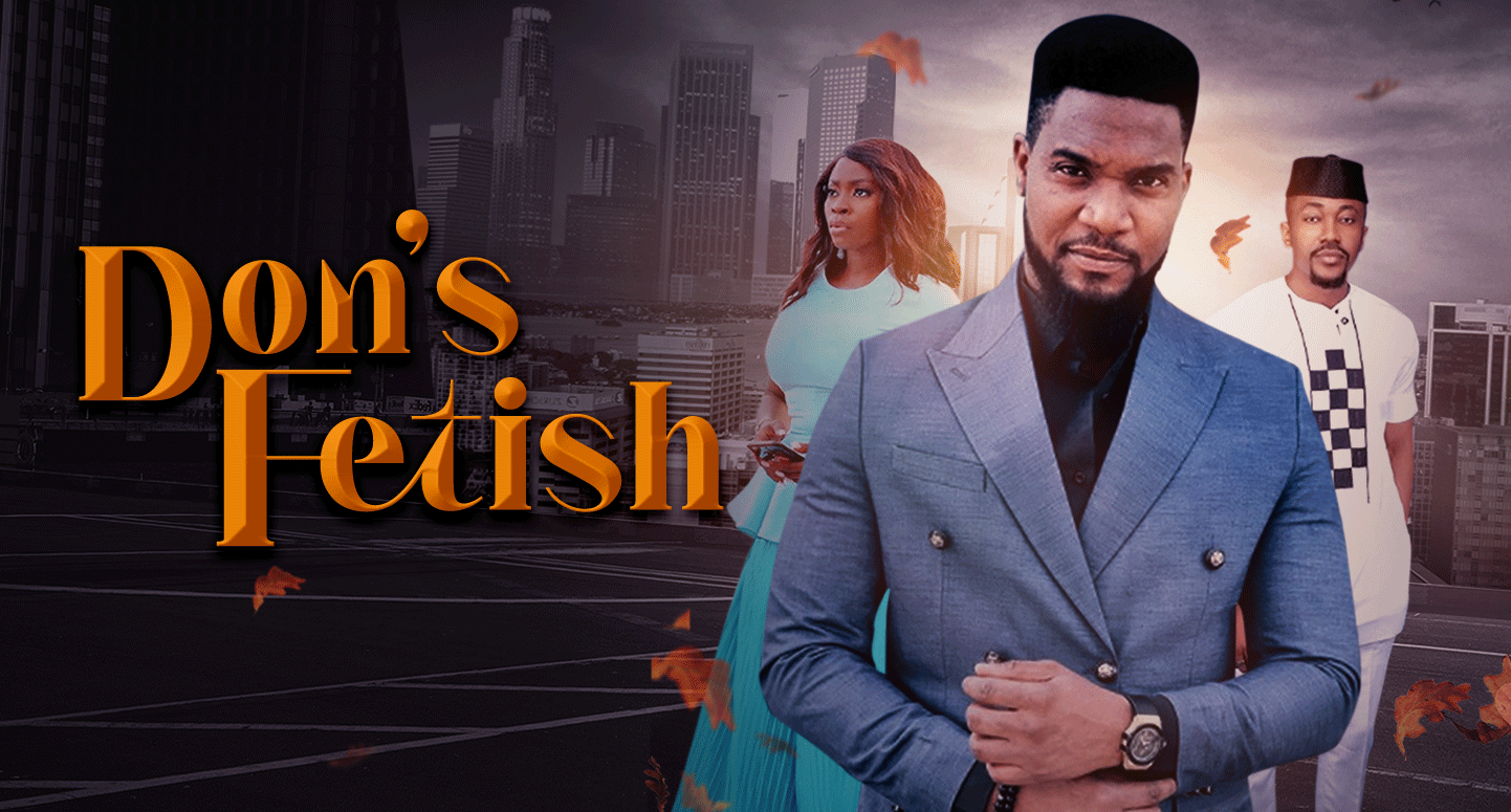 [DOWNLOAD] Don's Fetish – Nollywood Movie